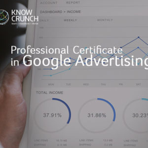 Professional Certificate in Google Advertising by KnowCrunch