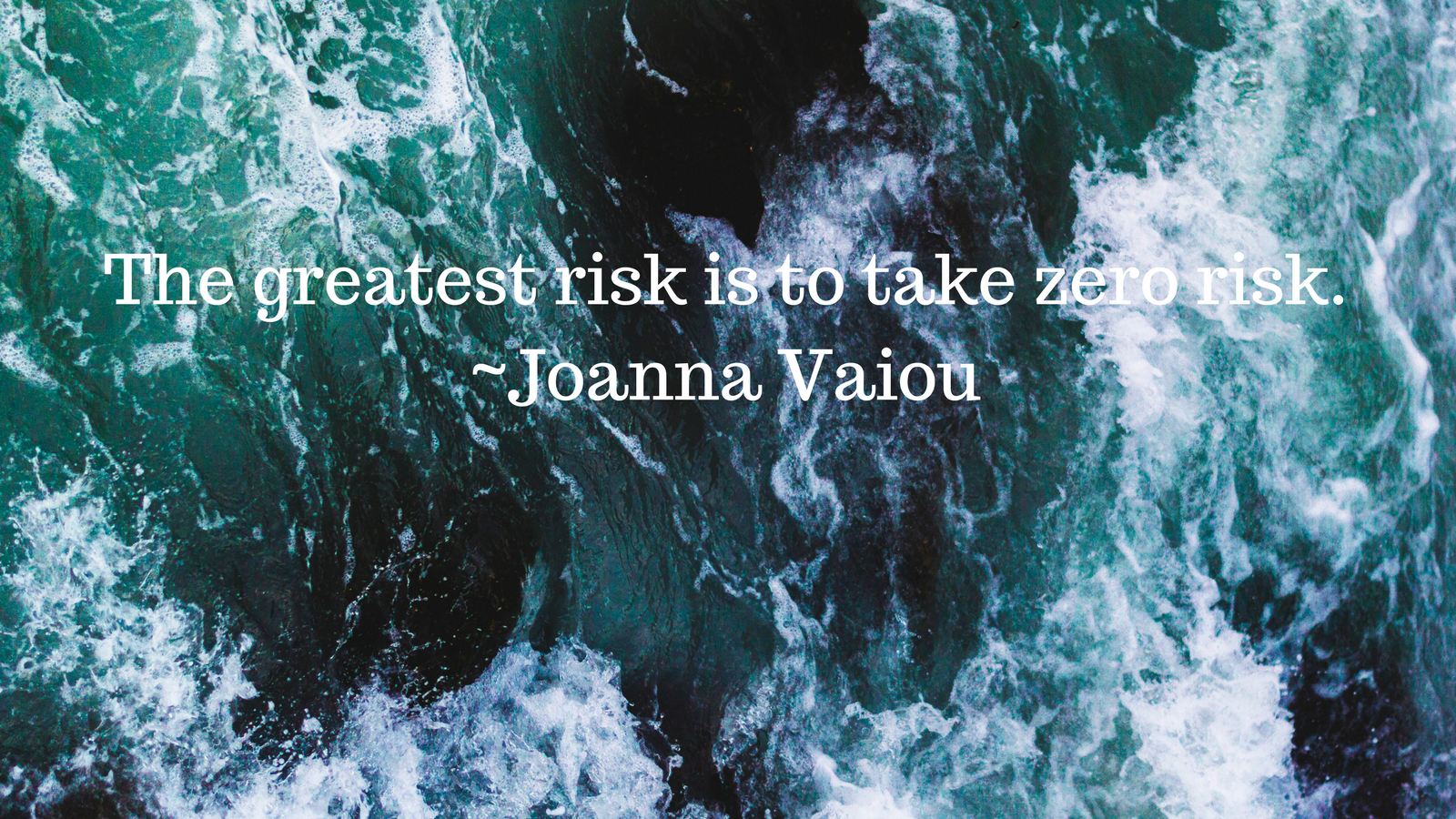1600-x-900-The-greatest-risk-is-to-take-zero-risk._Joanna-Vaiou.png?mtime=20180419125112#asset:84035